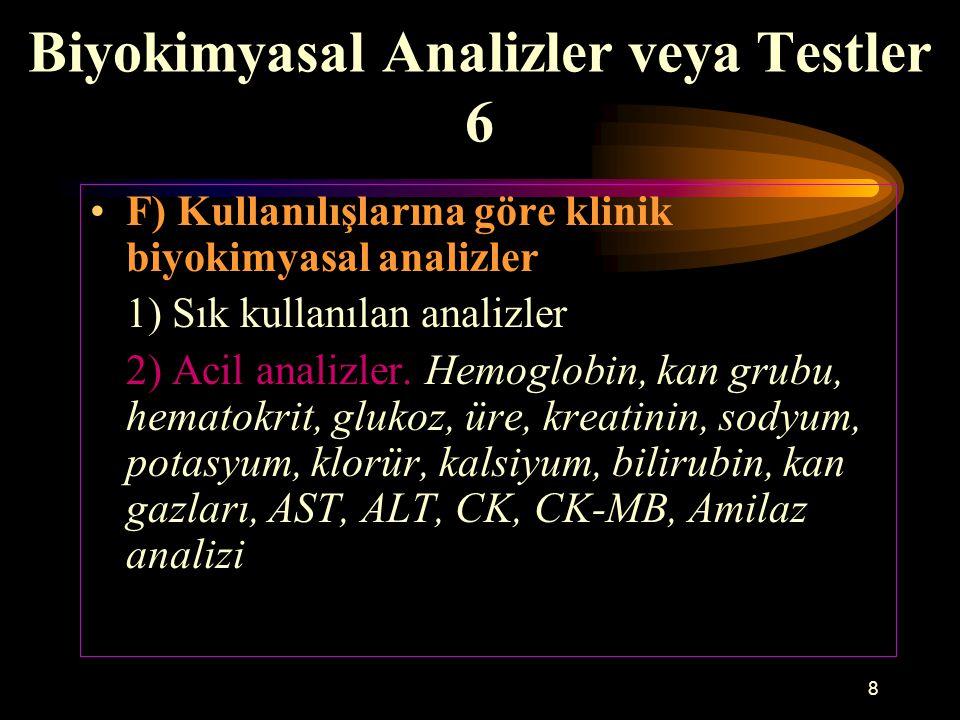 8 Biyokimyasal Analizler veya Testler 6 F) Kullanılışlarına göre klinik biyokimyasal analizler 1) Sık kullanılan analizler 2) Acil analizler. Hemoglob
