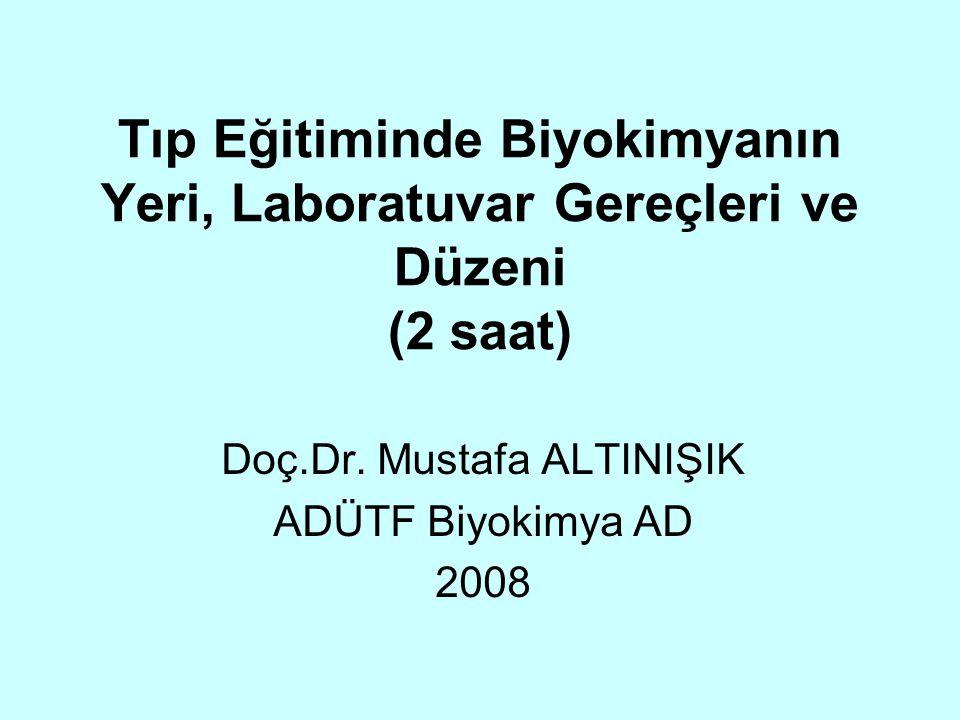 Tıp Eğitiminde Biyokimyanın Yeri, Laboratuvar Gereçleri ve Düzeni (2 saat) Doç.Dr. Mustafa ALTINIŞIK ADÜTF Biyokimya AD 2008