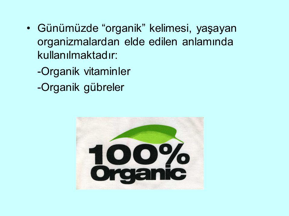 """Günümüzde """"organik"""" kelimesi, yaşayan organizmalardan elde edilen anlamında kullanılmaktadır: -Organik vitaminler -Organik gübreler"""