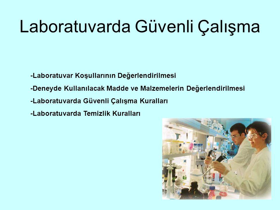Laboratuvarda Güvenli Çalışma -Laboratuvar Koşullarının Değerlendirilmesi -Deneyde Kullanılacak Madde ve Malzemelerin Değerlendirilmesi -Laboratuvarda