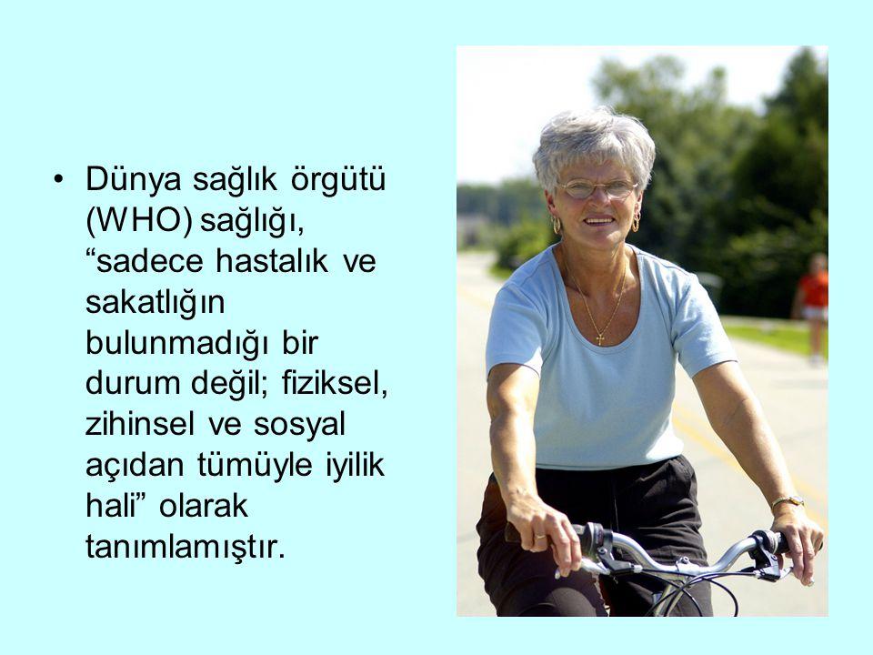 """Dünya sağlık örgütü (WHO) sağlığı, """"sadece hastalık ve sakatlığın bulunmadığı bir durum değil; fiziksel, zihinsel ve sosyal açıdan tümüyle iyilik hali"""