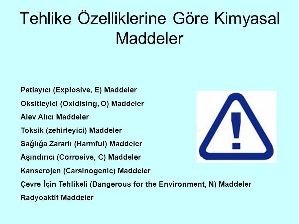 Tehlike Özelliklerine Göre Kimyasal Maddeler Patlayıcı (Explosive, E) Maddeler Oksitleyici (Oxidising, O) Maddeler Alev Alıcı Maddeler Toksik (zehirle