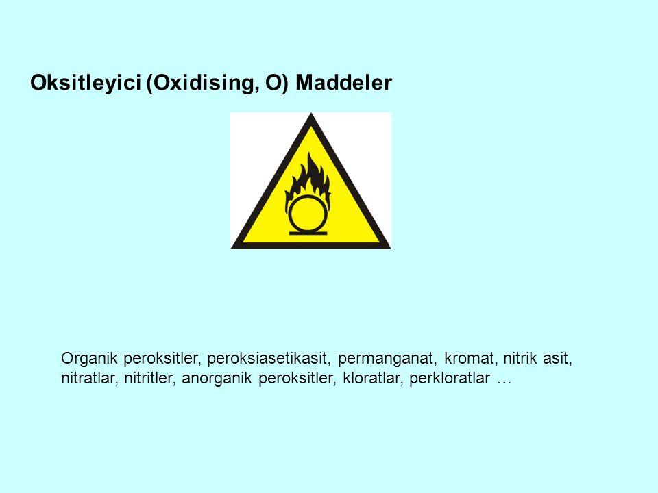 Oksitleyici (Oxidising, O) Maddeler Organik peroksitler, peroksiasetikasit, permanganat, kromat, nitrik asit, nitratlar, nitritler, anorganik peroksit