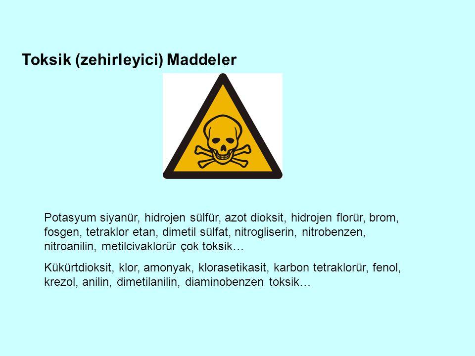 Toksik (zehirleyici) Maddeler Potasyum siyanür, hidrojen sülfür, azot dioksit, hidrojen florür, brom, fosgen, tetraklor etan, dimetil sülfat, nitrogli