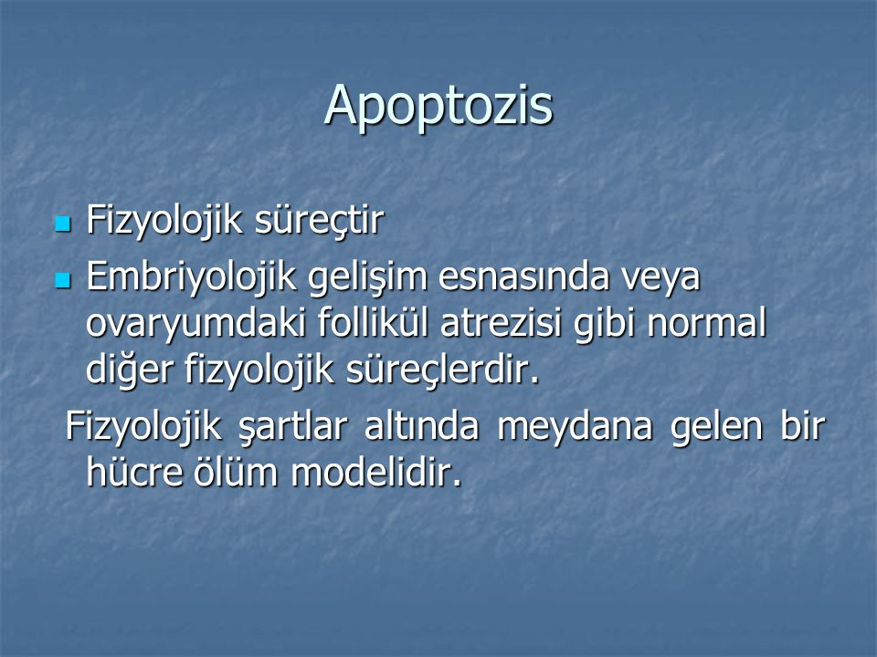 Apoptozis Fizyolojik süreçtir Fizyolojik süreçtir Embriyolojik gelişim esnasında veya ovaryumdaki follikül atrezisi gibi normal diğer fizyolojik süreç