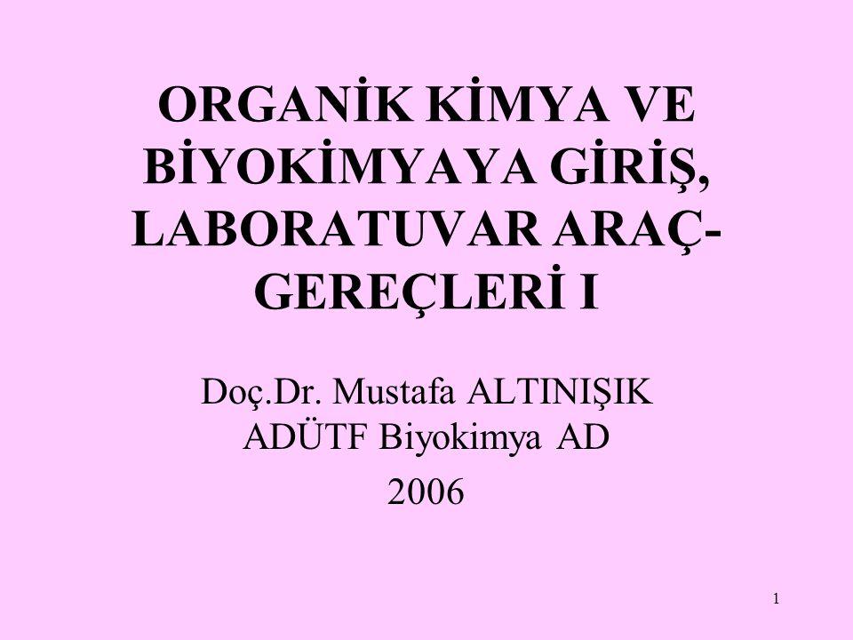 1 ORGANİK KİMYA VE BİYOKİMYAYA GİRİŞ, LABORATUVAR ARAÇ- GEREÇLERİ I Doç.Dr. Mustafa ALTINIŞIK ADÜTF Biyokimya AD 2006