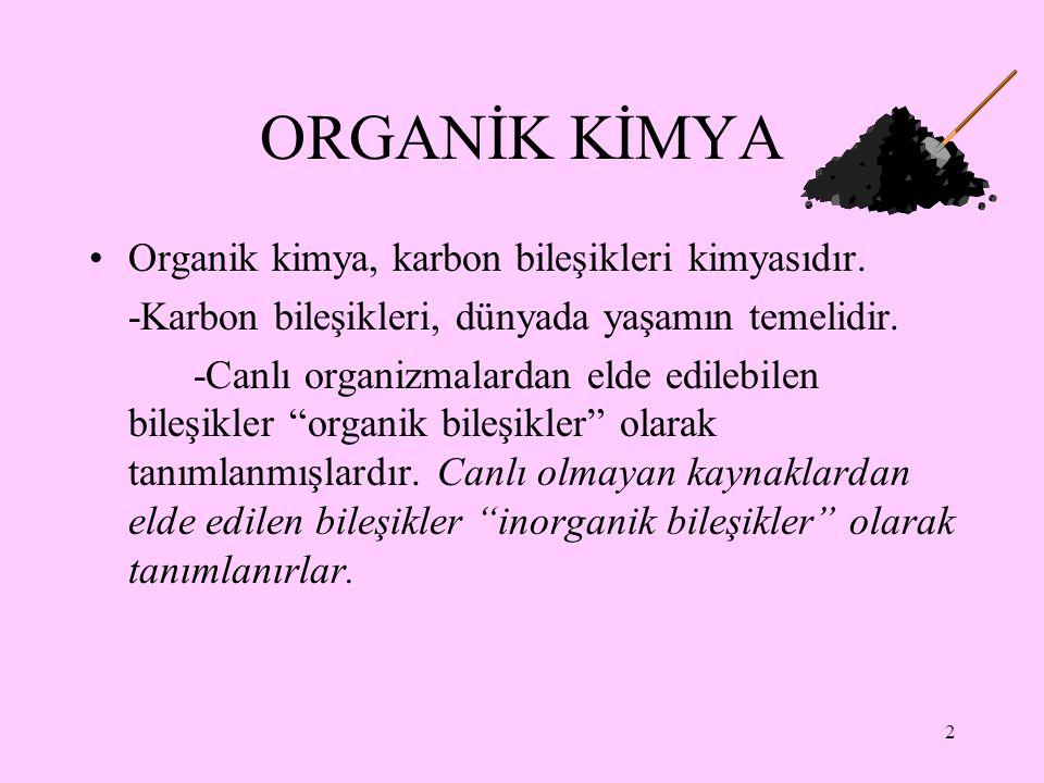 2 ORGANİK KİMYA Organik kimya, karbon bileşikleri kimyasıdır. -Karbon bileşikleri, dünyada yaşamın temelidir. -Canlı organizmalardan elde edilebilen b