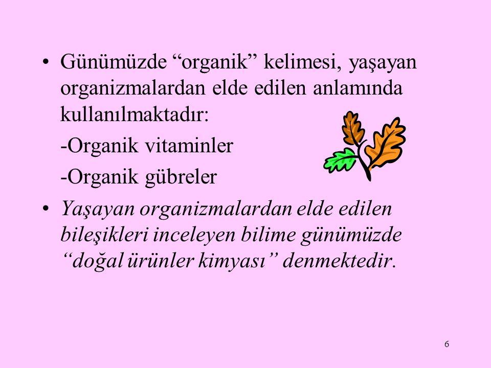 """6 Günümüzde """"organik"""" kelimesi, yaşayan organizmalardan elde edilen anlamında kullanılmaktadır: -Organik vitaminler -Organik gübreler Yaşayan organizm"""