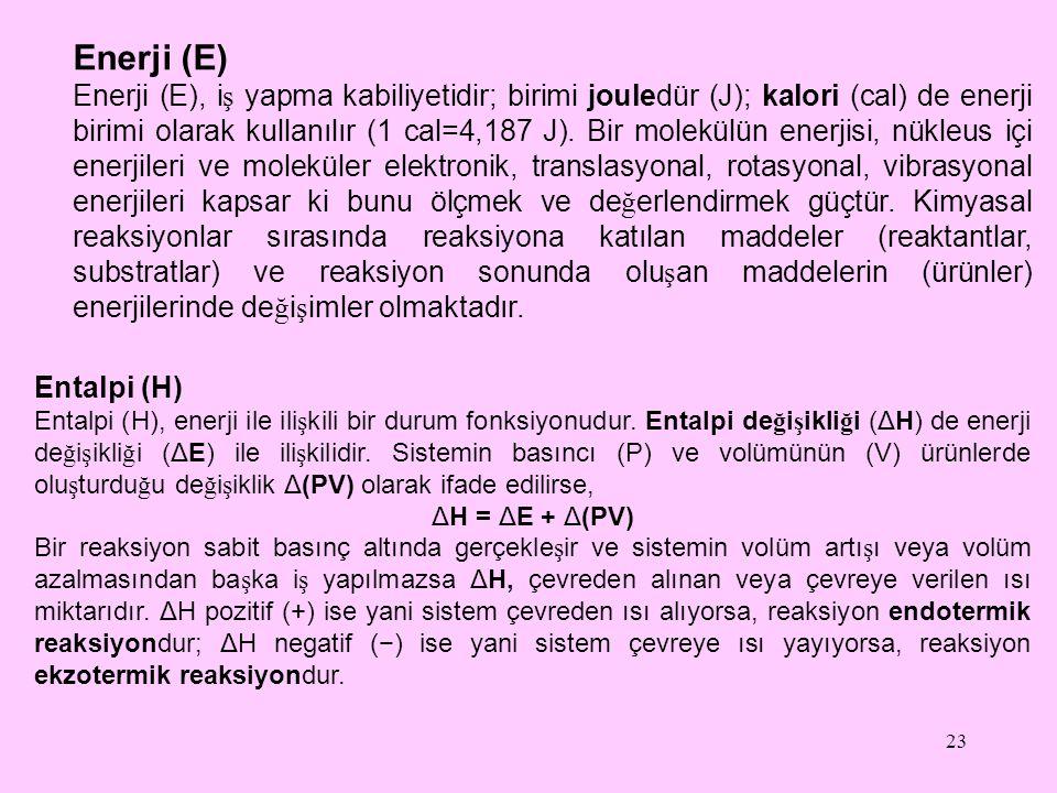 23 Enerji (E) Enerji (E), i ş yapma kabiliyetidir; birimi jouledür (J); kalori (cal) de enerji birimi olarak kullanılır (1 cal=4,187 J). Bir molekülün