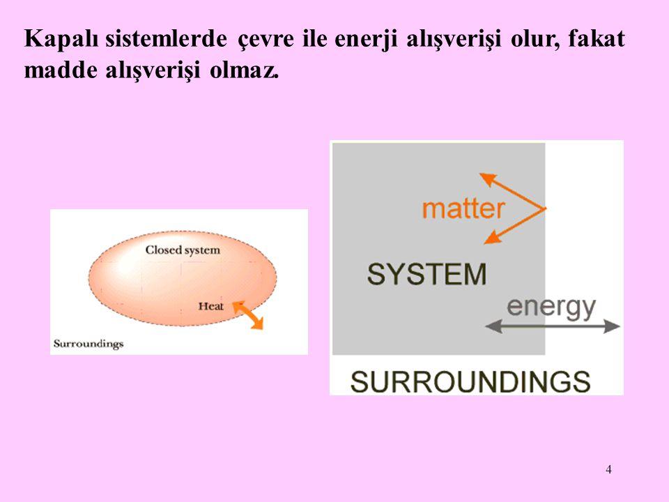 15 Sistemin düzensizliğinin artması (düzenliliğin azalması) durumunda  S'nin değeri pozitifdir (+).