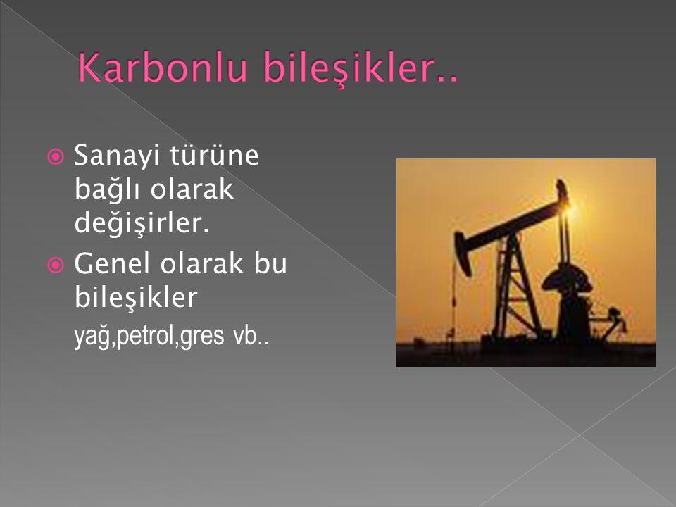  Sanayi türüne bağlı olarak değişirler.  Genel olarak bu bileşikler yağ,petrol,gres vb..