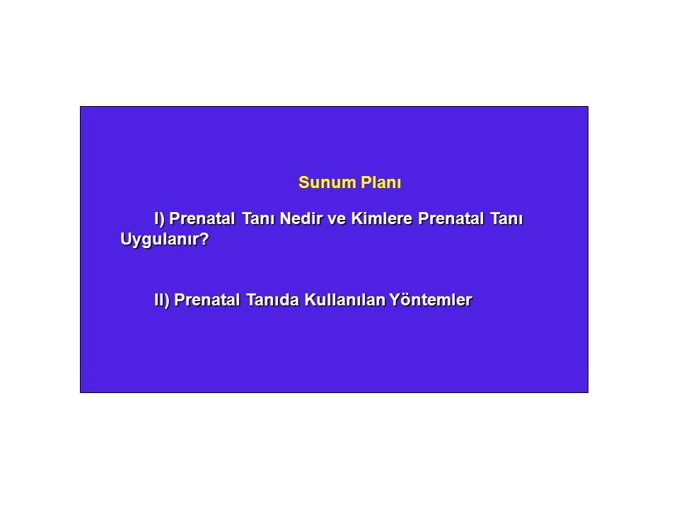 Sunum Planı I) Prenatal Tanı Nedir ve Kimlere Prenatal Tanı Uygulanır? II) Prenatal Tanıda Kullanılan Yöntemler