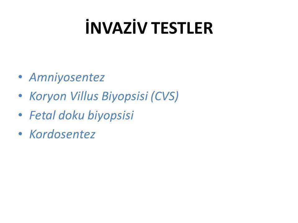 İNVAZİV TESTLER Amniyosentez Koryon Villus Biyopsisi (CVS) Fetal doku biyopsisi Kordosentez