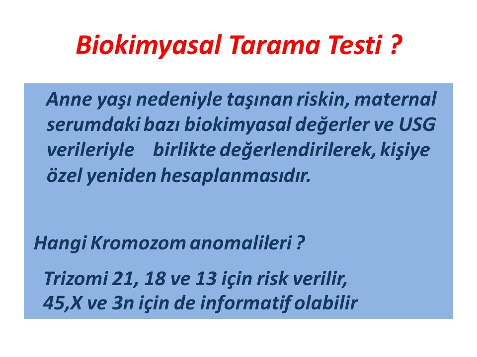 Biokimyasal Tarama Testi ? Anne yaşı nedeniyle taşınan riskin, maternal serumdaki bazı biokimyasal değerler ve USG verileriyle birlikte değerlendirile
