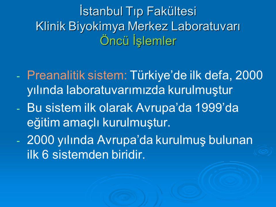 İstanbul Tıp Fakültesi Klinik Biyokimya Merkez Laboratuvarı Öncü İşlemler - - Preanalitik sistem: Türkiye'de ilk defa, 2000 yılında laboratuvarımızda