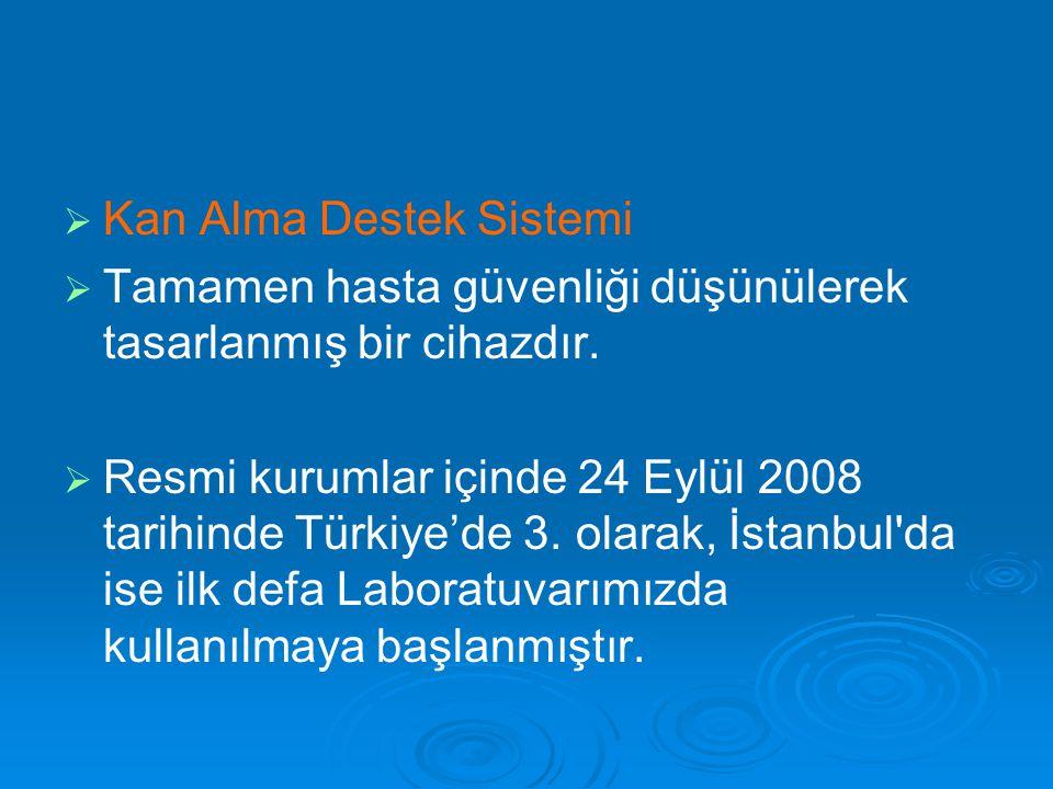   Kan Alma Destek Sistemi   Tamamen hasta güvenliği düşünülerek tasarlanmış bir cihazdır.   Resmi kurumlar içinde 24 Eylül 2008 tarihinde Türkiy