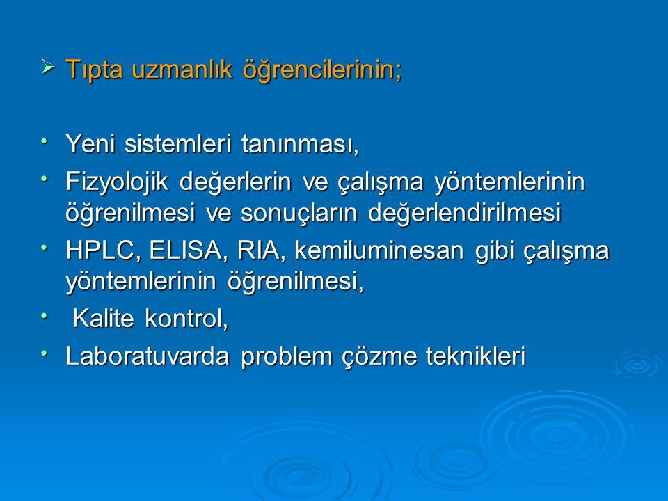  Tıpta uzmanlık öğrencilerinin; Yeni sistemleri tanınması, Yeni sistemleri tanınması, Fizyolojik değerlerin ve çalışma yöntemlerinin öğrenilmesi ve s