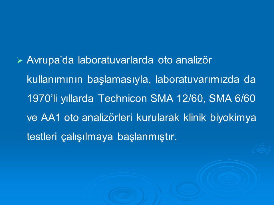   Avrupa'da laboratuvarlarda oto analizör kullanımının başlamasıyla, laboratuvarımızda da 1970'li yıllarda Technicon SMA 12/60, SMA 6/60 ve AA1 oto