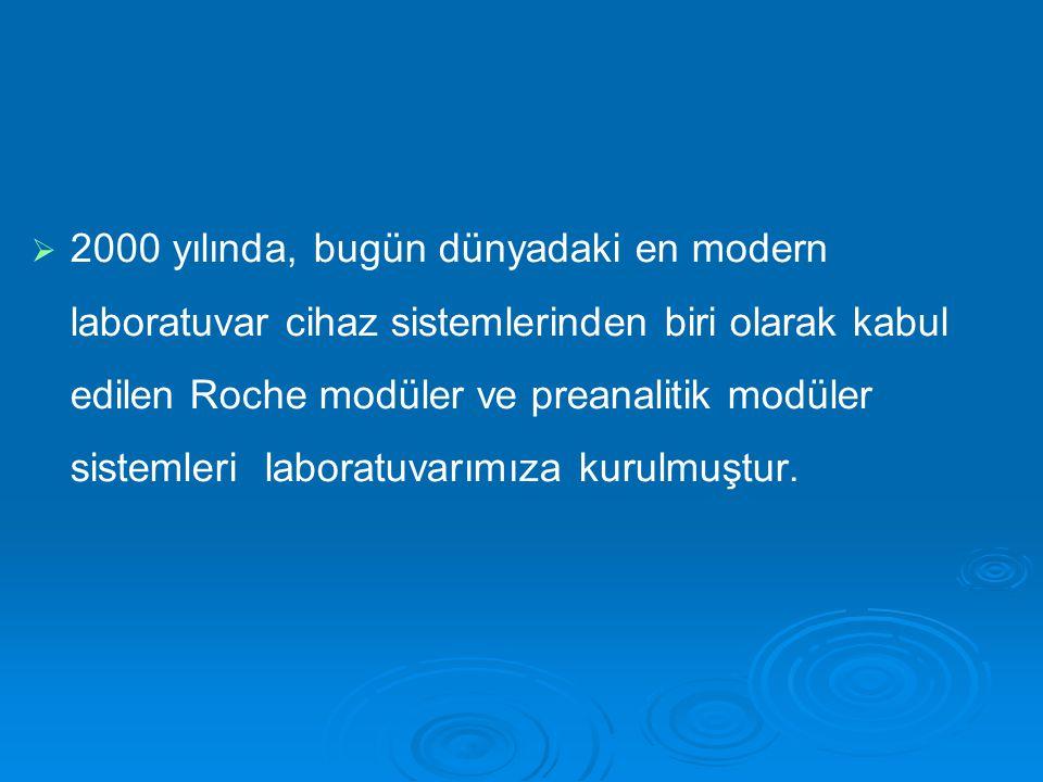   2000 yılında, bugün dünyadaki en modern laboratuvar cihaz sistemlerinden biri olarak kabul edilen Roche modüler ve preanalitik modüler sistemleri