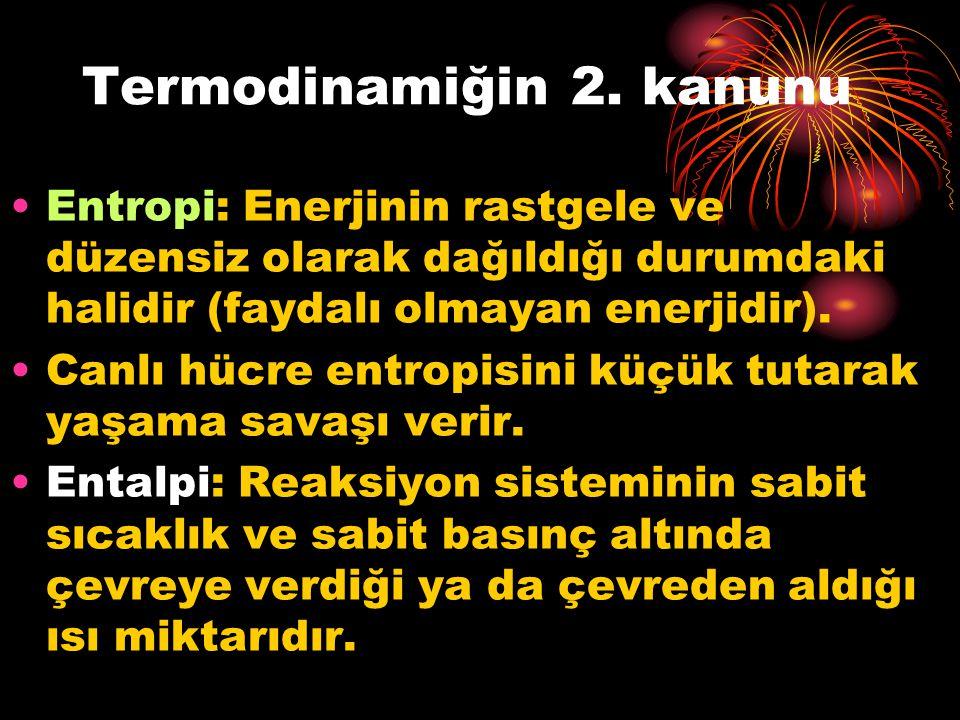 Termodinamiğin 2. kanunu Entropi: Enerjinin rastgele ve düzensiz olarak dağıldığı durumdaki halidir (faydalı olmayan enerjidir). Canlı hücre entropisi