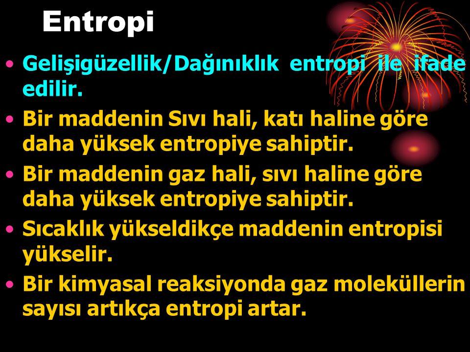 Entropi Gelişigüzellik/Dağınıklık entropi ile ifade edilir. Bir maddenin Sıvı hali, katı haline göre daha yüksek entropiye sahiptir. Bir maddenin gaz