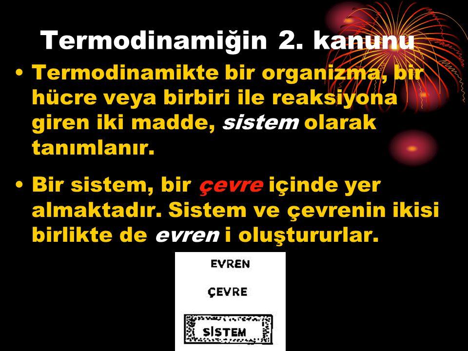 Termodinamiğin 2. kanunu Termodinamikte bir organizma, bir hücre veya birbiri ile reaksiyona giren iki madde, sistem olarak tanımlanır. Bir sistem, bi
