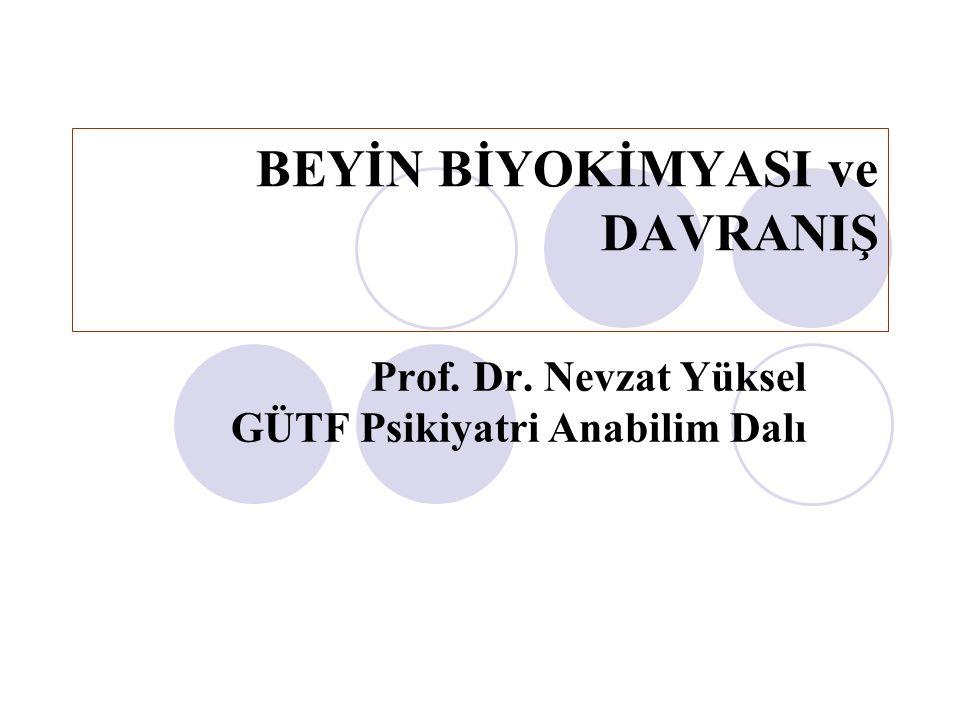 BEYİN BİYOKİMYASI ve DAVRANIŞ Prof. Dr. Nevzat Yüksel GÜTF Psikiyatri Anabilim Dalı