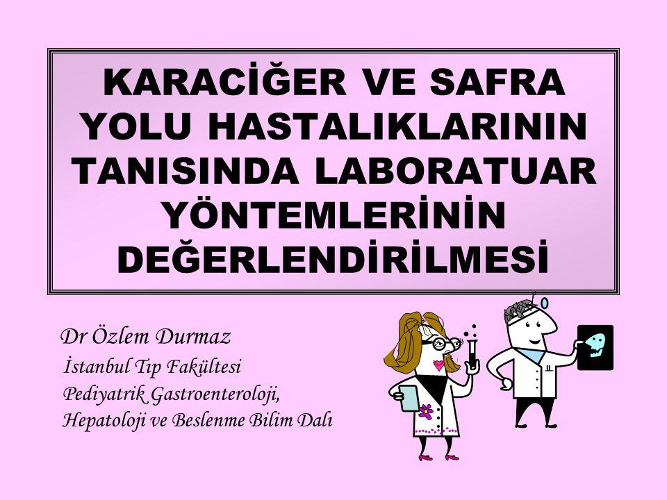 KARACİĞER VE SAFRA YOLU HASTALIKLARININ TANISINDA LABORATUAR YÖNTEMLERİNİN DEĞERLENDİRİLMESİ İstanbul Tıp Fakültesi Pediyatrik Gastroenteroloji, Hepat