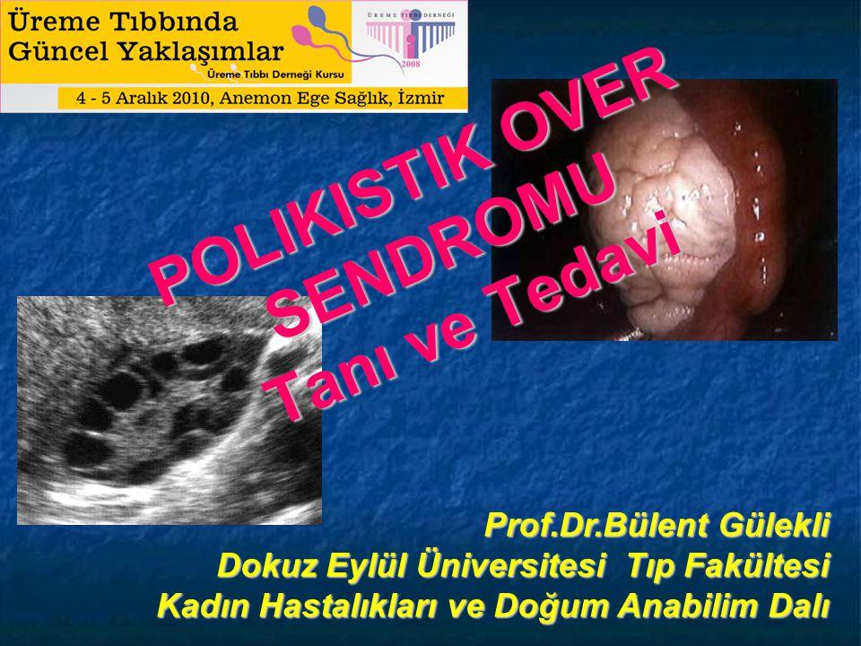 Prof.Dr.Bülent Gülekli Dokuz Eylül Üniversitesi Tıp Fakültesi Kadın Hastalıkları ve Doğum Anabilim Dalı POLIKISTIK OVER SENDROMU Tanı ve Tedavi