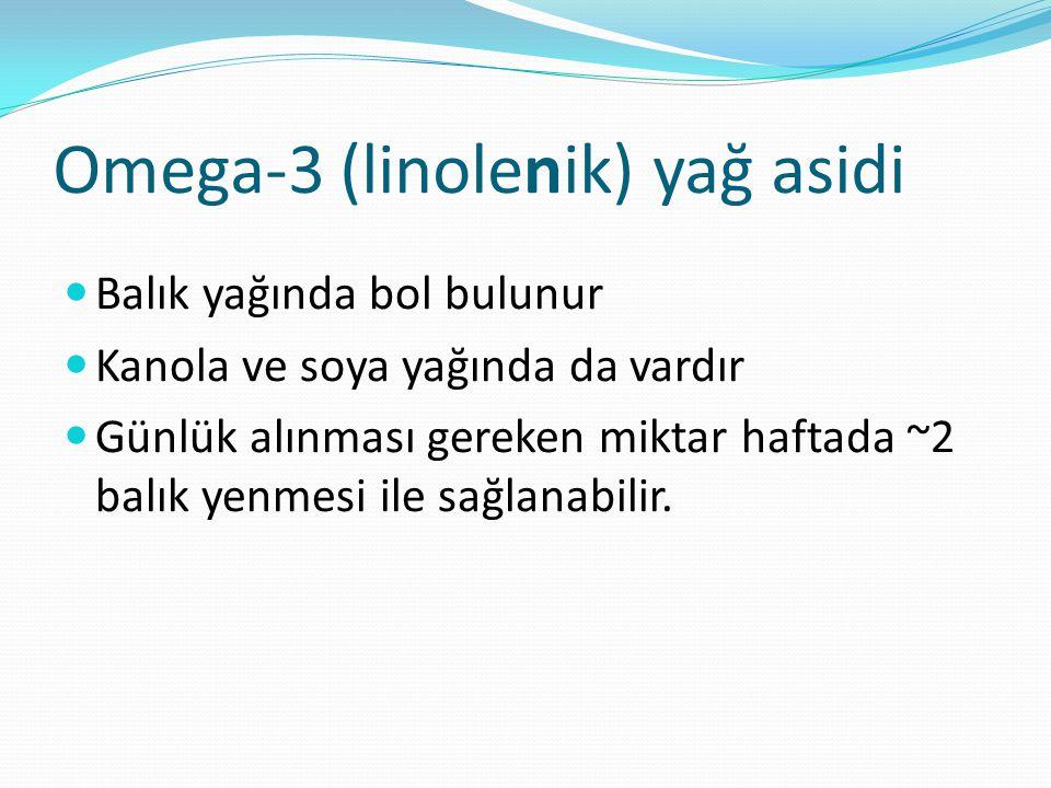 Omega-3 (linolenik) yağ asidi Balık yağında bol bulunur Kanola ve soya yağında da vardır Günlük alınması gereken miktar haftada ~2 balık yenmesi ile sağlanabilir.