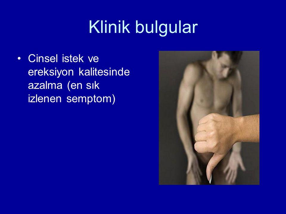 Klinik bulgular Cinsel istek ve ereksiyon kalitesinde azalma (en sık izlenen semptom)