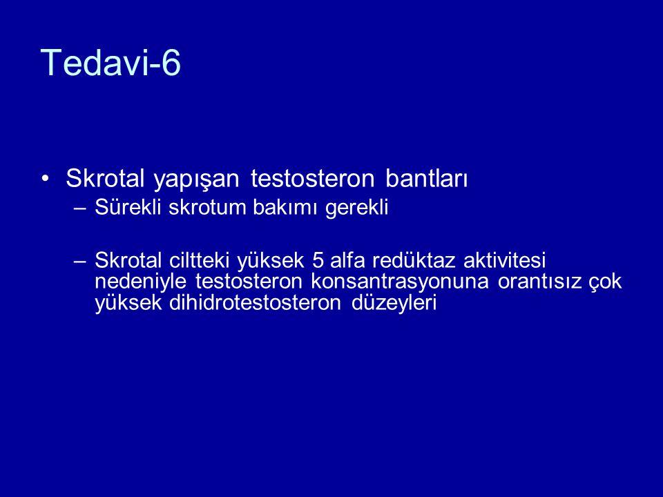 Tedavi-6 Skrotal yapışan testosteron bantları –Sürekli skrotum bakımı gerekli –Skrotal ciltteki yüksek 5 alfa redüktaz aktivitesi nedeniyle testosteron konsantrasyonuna orantısız çok yüksek dihidrotestosteron düzeyleri