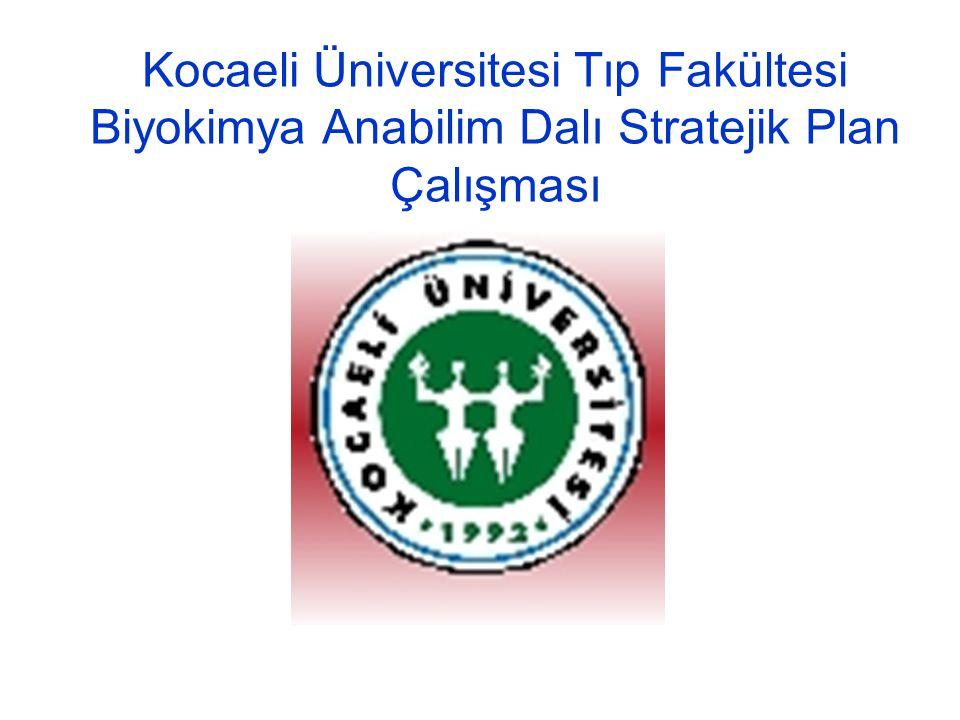 12 Kocaeli Üniversitesi Tıp Fakültesi Biyokimya AD, Stratejik Plan Taslağı Stratejik amaçlar A.Eğitim ve öğretim süreçleri Stratejik Amaç I.