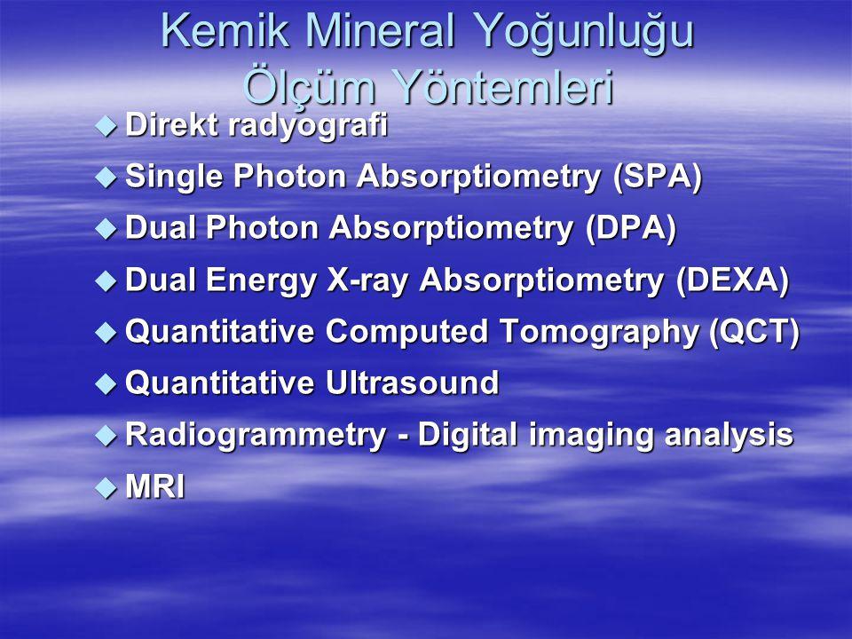 Kemik Mineral Yoğunluğu Ölçüm Yöntemleri  Direkt radyografi  Single Photon Absorptiometry (SPA)  Dual Photon Absorptiometry (DPA)  Dual Energy X-r