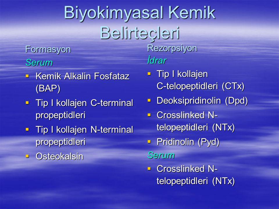 Biyokimyasal Kemik Belirteçleri FormasyonSerum  Kemik Alkalin Fosfataz (BAP)  Tip I kollajen C-terminal propeptidleri  Tip I kollajen N-terminal pr