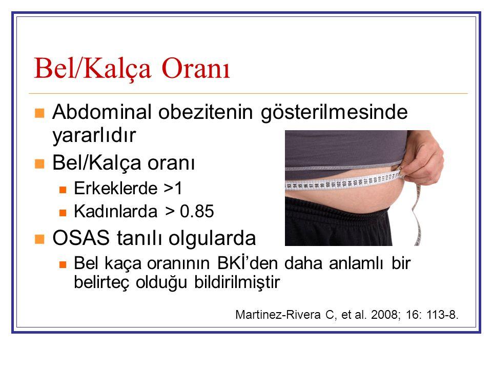 Bel/Kalça Oranı Abdominal obezitenin gösterilmesinde yararlıdır Bel/Kalça oranı Erkeklerde >1 Kadınlarda > 0.85 OSAS tanılı olgularda Bel kaça oranının BKİ'den daha anlamlı bir belirteç olduğu bildirilmiştir Martinez-Rivera C, et al.