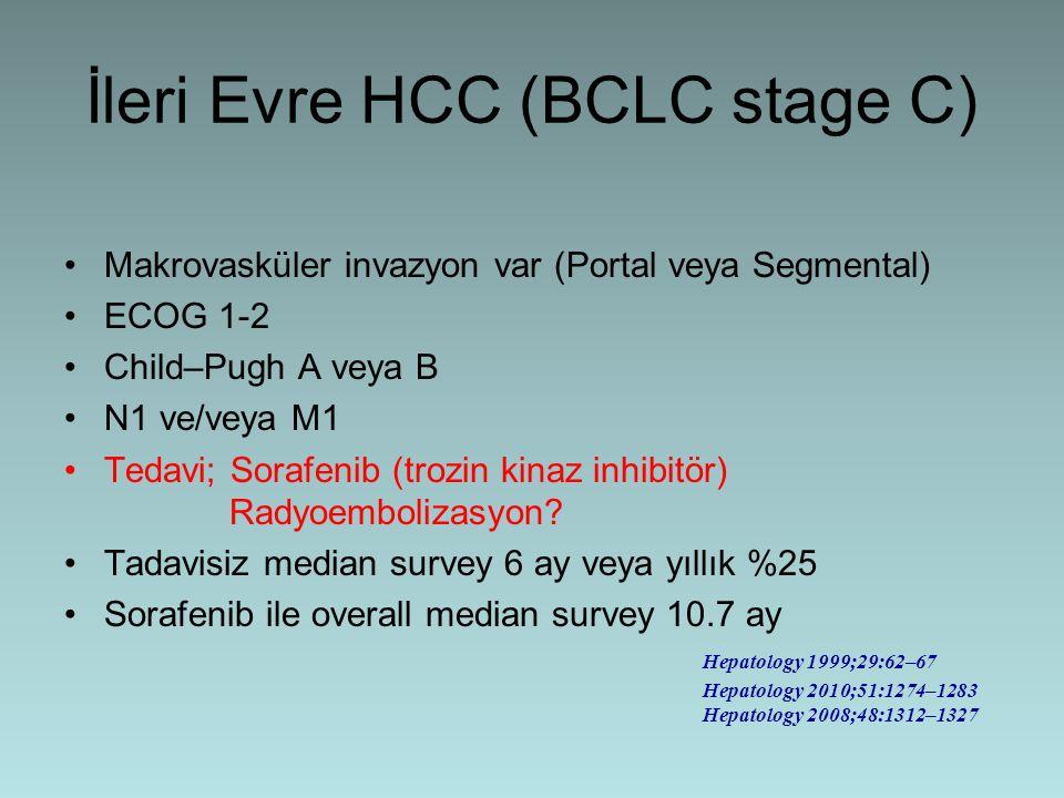 İleri Evre HCC (BCLC stage C) Makrovasküler invazyon var (Portal veya Segmental) ECOG 1-2 Child–Pugh A veya B N1 ve/veya M1 Tedavi; Sorafenib (trozin