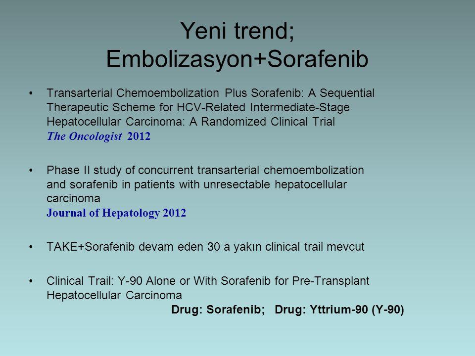 Yeni trend; Embolizasyon+Sorafenib Transarterial Chemoembolization Plus Sorafenib: A Sequential Therapeutic Scheme for HCV-Related Intermediate-Stage