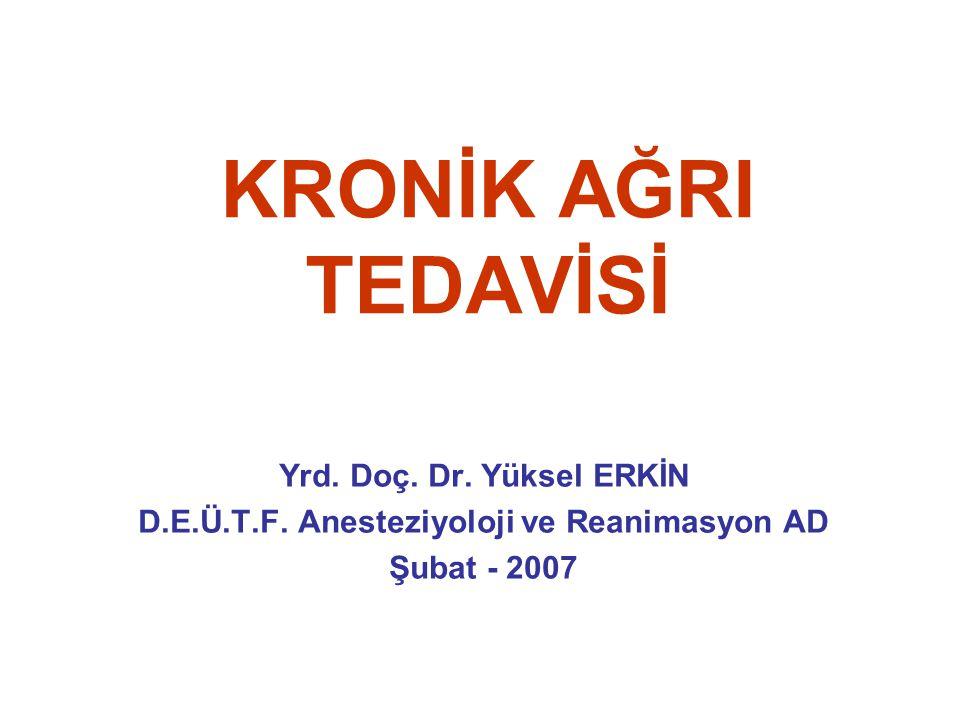 KRONİK AĞRI TEDAVİSİ Yrd. Doç. Dr. Yüksel ERKİN D.E.Ü.T.F. Anesteziyoloji ve Reanimasyon AD Şubat - 2007