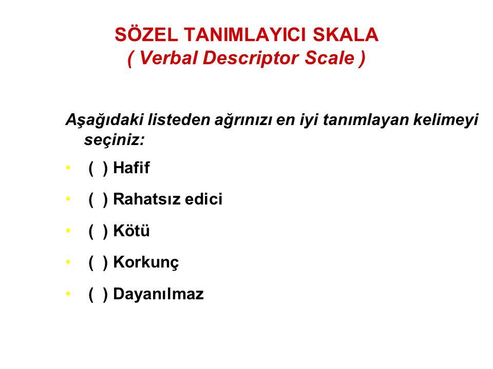 SÖZEL TANIMLAYICI SKALA ( Verbal Descriptor Scale ) Aşağıdaki listeden ağrınızı en iyi tanımlayan kelimeyi seçiniz: ( ) Hafif ( ) Rahatsız edici ( ) K