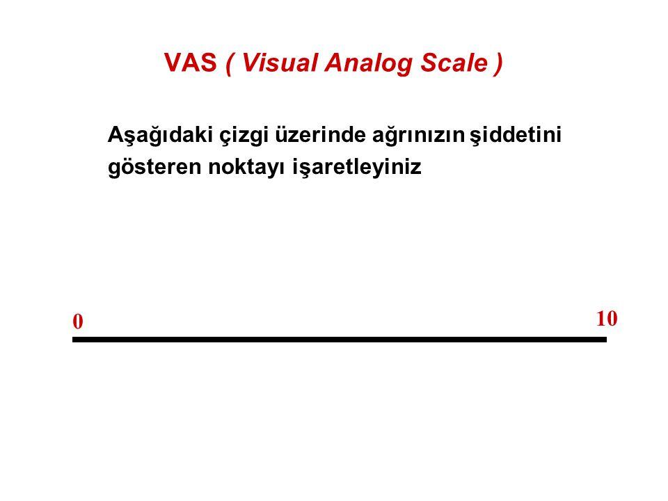 VAS ( Visual Analog Scale ) Aşağıdaki çizgi üzerinde ağrınızın şiddetini gösteren noktayı işaretleyiniz 0 10