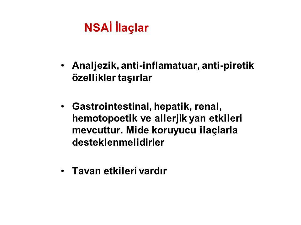 NSAİ İlaçlar Analjezik, anti-inflamatuar, anti-piretik özellikler taşırlar Gastrointestinal, hepatik, renal, hemotopoetik ve allerjik yan etkileri mev