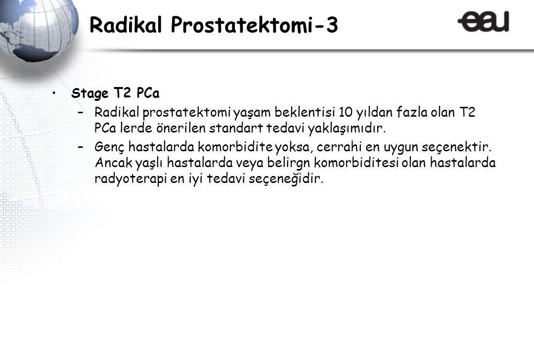 Radikal Prostatektomi-3 Stage T2 PCa –Radikal prostatektomi yaşam beklentisi 10 yıldan fazla olan T2 PCa lerde önerilen standart tedavi yaklaşımıdır.