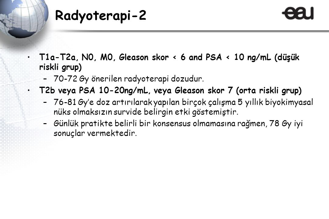 Radyoterapi-2 T1a-T2a, N0, M0, Gleason skor < 6 and PSA < 10 ng/mL (düşük riskli grup) –70-72 Gy önerilen radyoterapi dozudur.