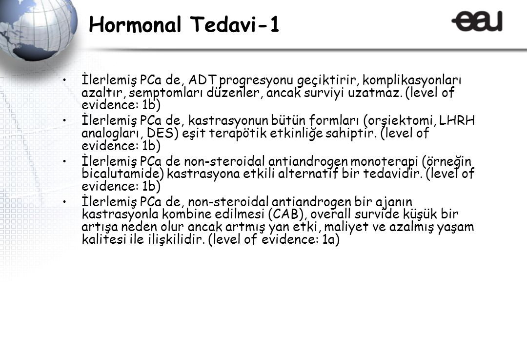 Hormonal Tedavi-1 İlerlemiş PCa de, ADT progresyonu geçiktirir, komplikasyonları azaltır, semptomları düzenler, ancak surviyi uzatmaz.
