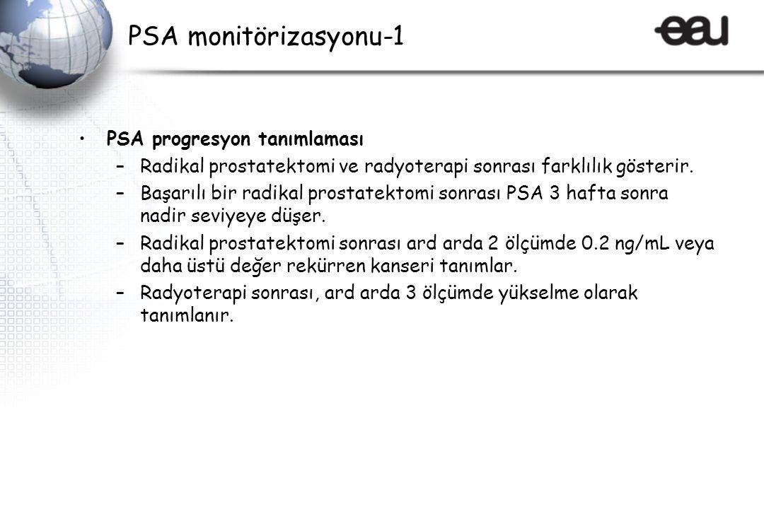 PSA monitörizasyonu-1 PSA progresyon tanımlaması –Radikal prostatektomi ve radyoterapi sonrası farklılık gösterir.
