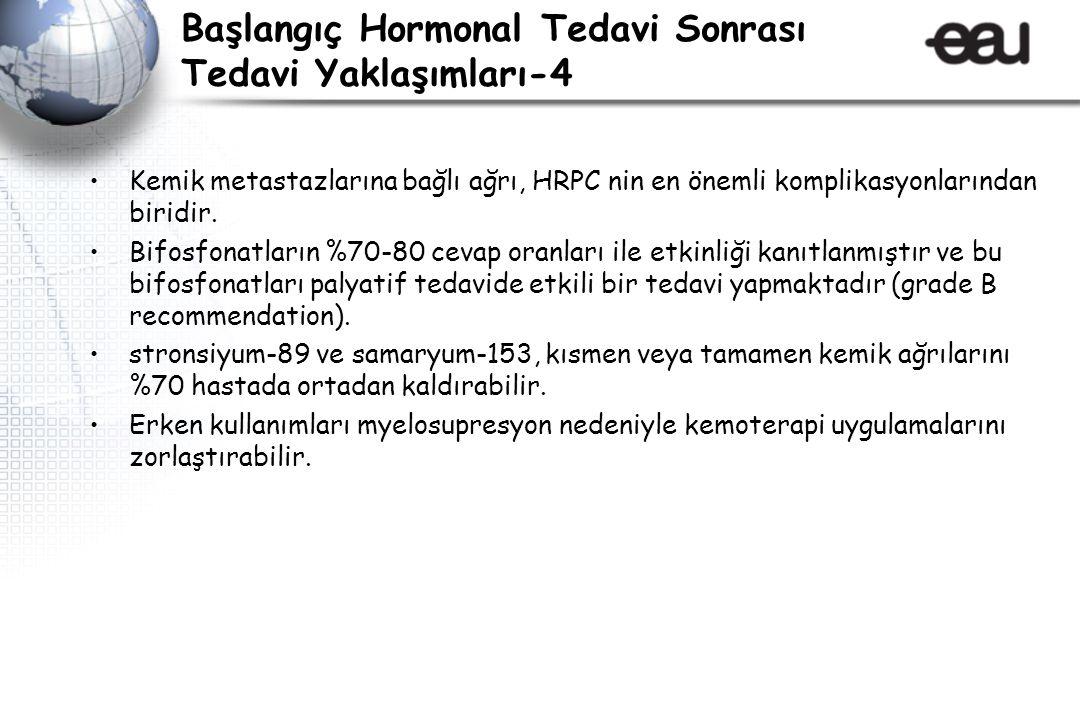 Başlangıç Hormonal Tedavi Sonrası Tedavi Yaklaşımları-4 Kemik metastazlarına bağlı ağrı, HRPC nin en önemli komplikasyonlarından biridir.