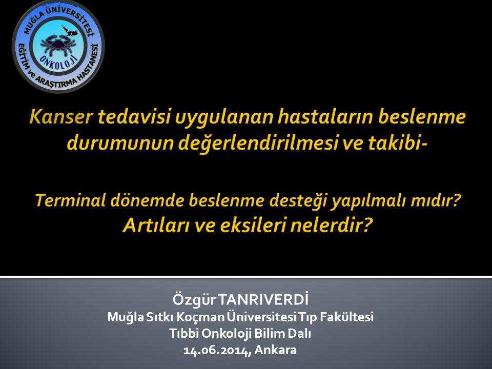 Özgür TANRIVERDİ Muğla Sıtkı Koçman Üniversitesi Tıp Fakültesi Tıbbi Onkoloji Bilim Dalı 14.06.2014, Ankara