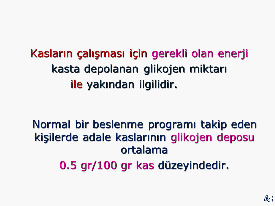 Kasların çalışması için gerekli olan enerji kasta depolanan glikojen miktarı ile yakından ilgilidir. Normal bir beslenme programı takip eden kişilerde