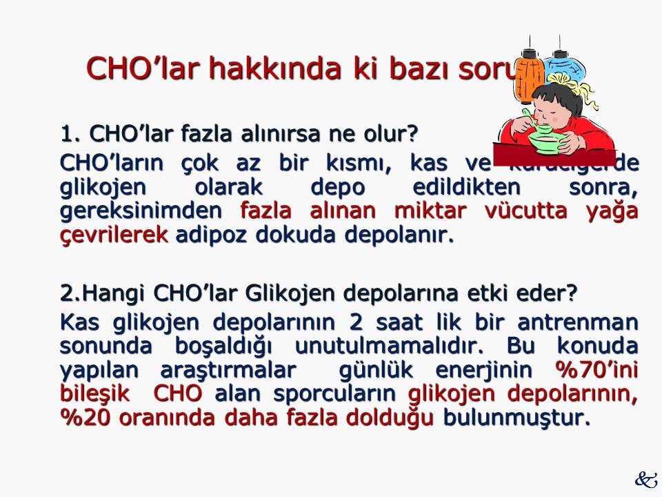 CHO'lar hakkında ki bazı sorular : 1. CHO'lar fazla alınırsa ne olur? CHO'ların çok az bir kısmı, kas ve karaciğerde glikojen olarak depo edildikten s